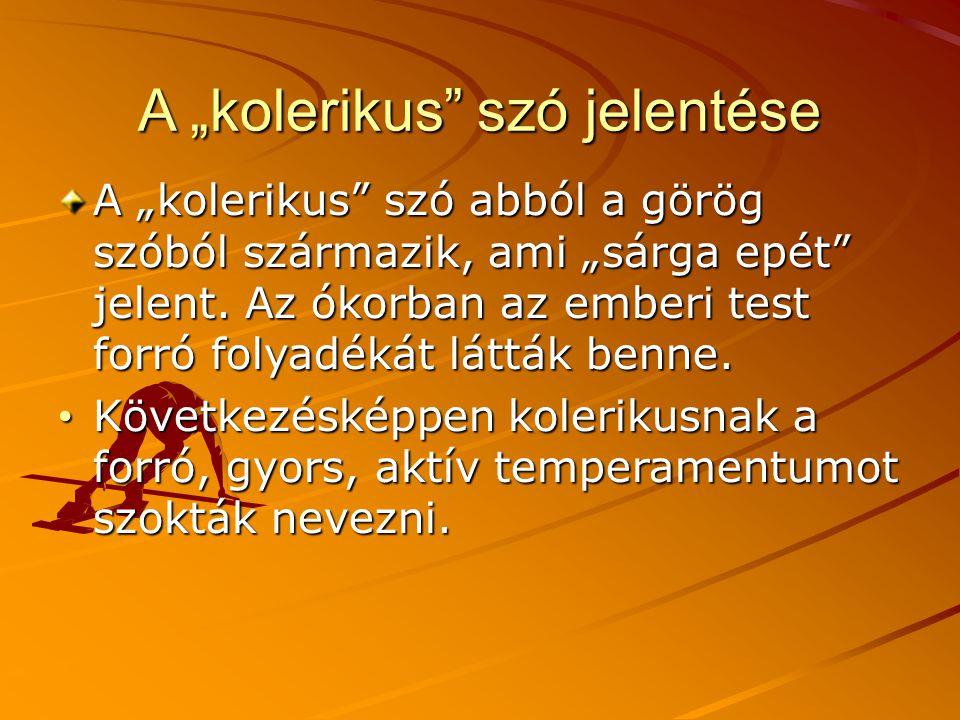 """A """"kolerikus"""" szó jelentése A """"kolerikus"""" szó abból a görög szóból származik, ami """"sárga epét"""" jelent. Az ókorban az emberi test forró folyadékát látt"""