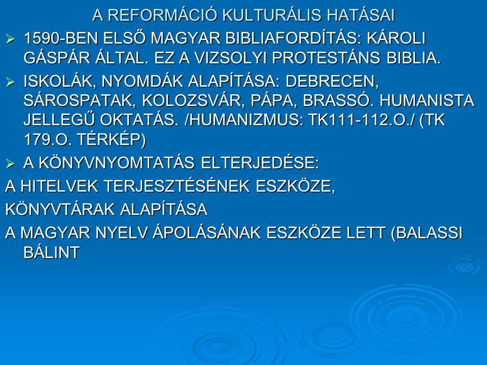 A REFORMÁCIÓ KULTURÁLIS HATÁSAI  1590-BEN ELSŐ MAGYAR BIBLIAFORDÍTÁS: KÁROLI GÁSPÁR ÁLTAL. EZ A VIZSOLYI PROTESTÁNS BIBLIA.  ISKOLÁK, NYOMDÁK ALAPÍT