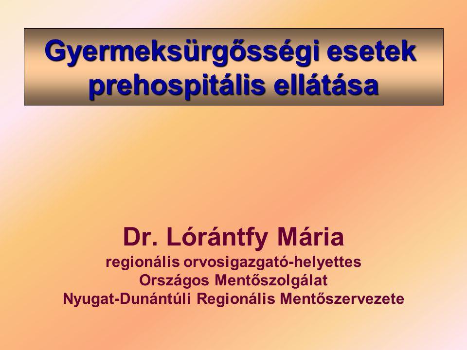 Gyermekkori újraélesztés Dr. Lórántfy Mária regionális orvosigazgató-helyettes Országos Mentőszolgálat Nyugat-Dunántúli Regionális Mentőszervezete Gye