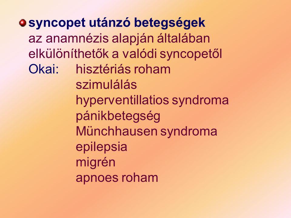 syncopet utánzó betegségek az anamnézis alapján általában elkülöníthetők a valódi syncopetől Okai:hisztériás roham szimulálás hyperventillatios syndro