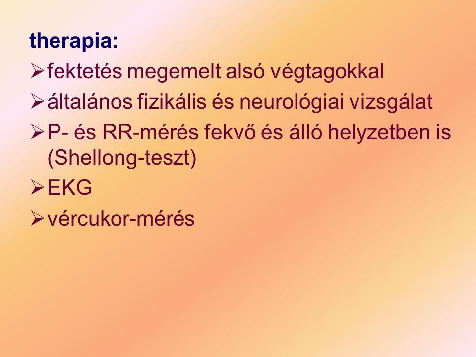 therapia:  fektetés megemelt alsó végtagokkal  általános fizikális és neurológiai vizsgálat  P- és RR-mérés fekvő és álló helyzetben is (Shellong-t