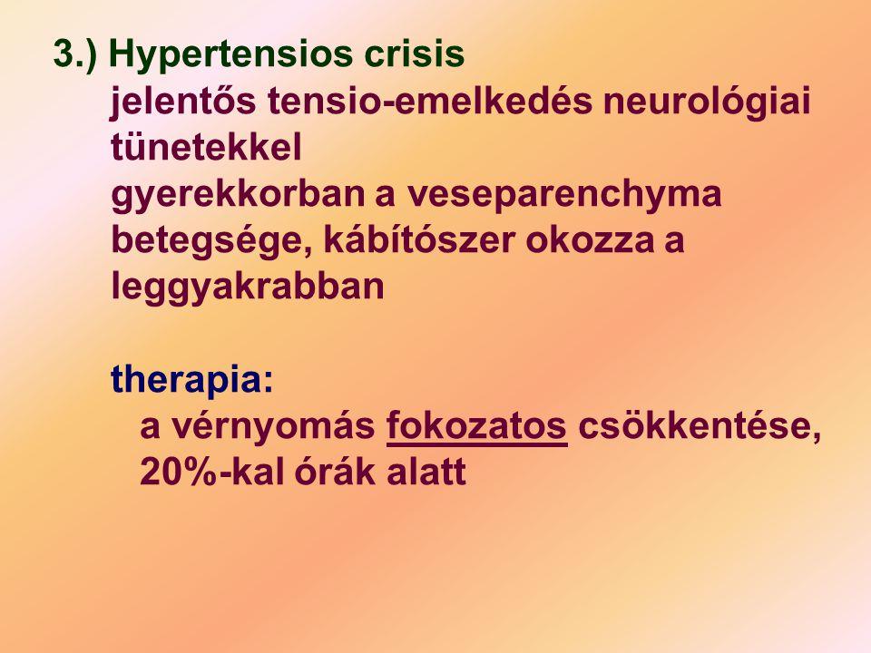 3.) Hypertensios crisis jelentős tensio-emelkedés neurológiai tünetekkel gyerekkorban a veseparenchyma betegsége, kábítószer okozza a leggyakrabban th