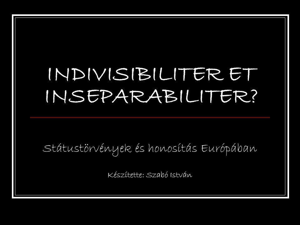 INDIVISIBILITER ET INSEPARABILITER Státustörvények és honosítás Európában Készítette: Szabó István