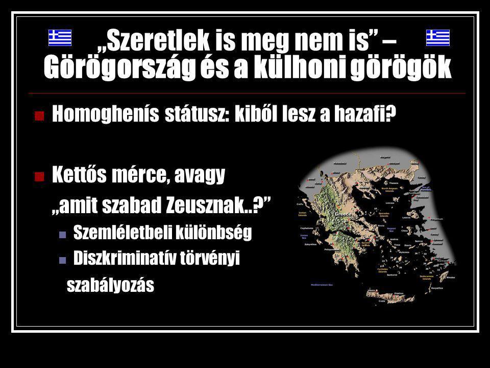 """""""Szeretlek is meg nem is – Görögország és a külhoni görögök Homoghenís státusz: kiből lesz a hazafi."""