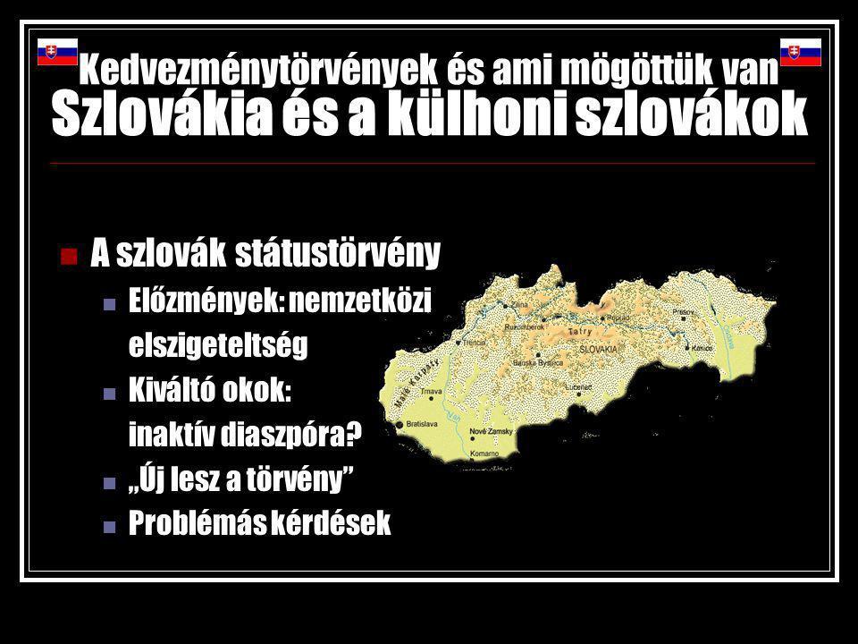 Kedvezménytörvények és ami mögöttük van Szlovákia és a külhoni szlovákok A szlovák státustörvény Előzmények: nemzetközi elszigeteltség Kiváltó okok: inaktív diaszpóra.
