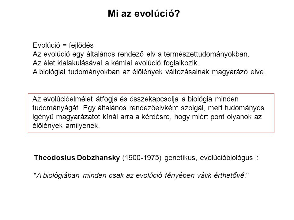Evolúció = fejlődés Az evolúció egy általános rendező elv a természettudományokban. Az élet kialakulásával a kémiai evolúció foglalkozik. A biológiai