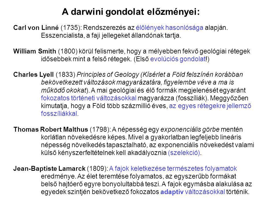 A darwini gondolat előzményei: Carl von Linné (1735): Rendszerezés az élőlények hasonlósága alapján. Esszencialista, a faji jellegeket állandónak tart