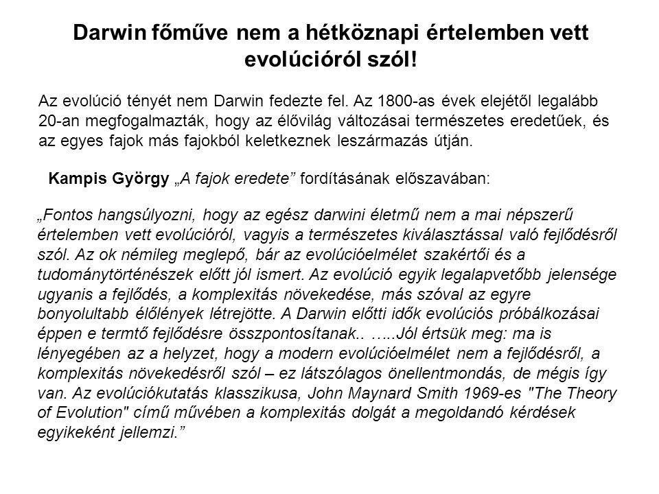 Darwin főműve nem a hétköznapi értelemben vett evolúcióról szól! Az evolúció tényét nem Darwin fedezte fel. Az 1800-as évek elejétől legalább 20-an me