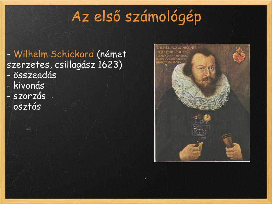 Az első számológép - Wilhelm Schickard (német szerzetes, csillagász 1623) - összeadás - kivonás - szorzás - osztás
