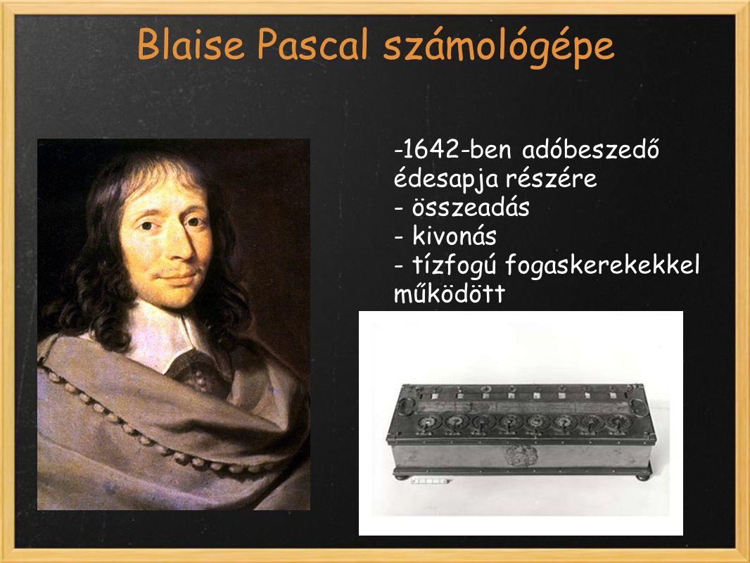 Blaise Pascal számológépe -1642-ben adóbeszedő édesapja részére - összeadás - kivonás - tízfogú fogaskerekekkel működött