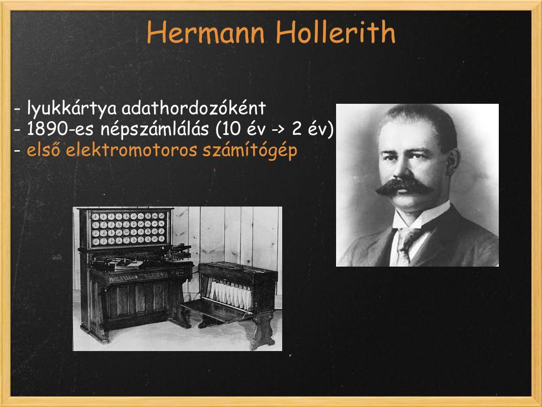 Hermann Hollerith - lyukkártya adathordozóként - 1890-es népszámlálás (10 év -> 2 év) - első elektromotoros számítógép