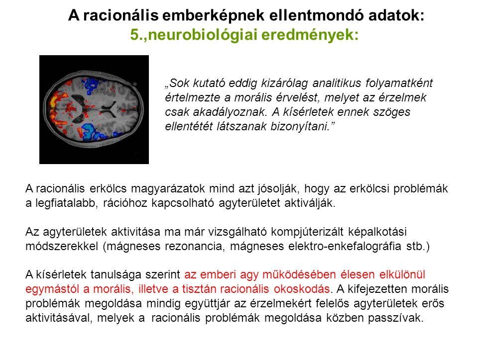 A racionális emberképnek ellentmondó adatok: 5.,neurobiológiai eredmények: A racionális erkölcs magyarázatok mind azt jósolják, hogy az erkölcsi probl