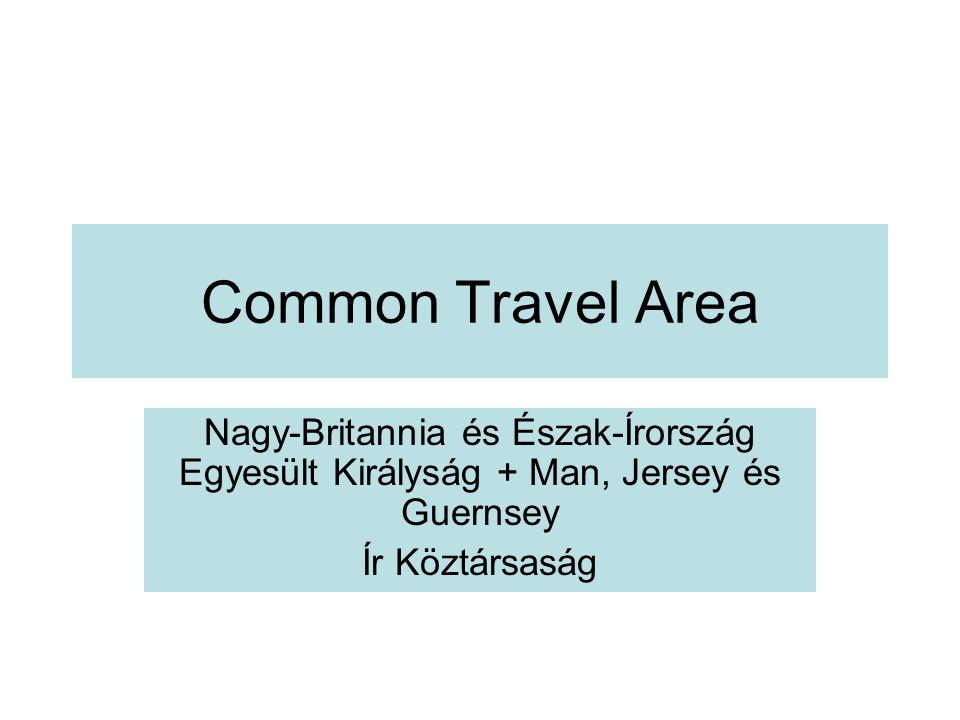 Common Travel Area Nagy-Britannia és Észak-Írország Egyesült Királyság + Man, Jersey és Guernsey Ír Köztársaság