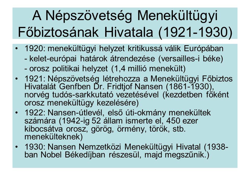 A Népszövetség Menekültügyi Főbiztosának Hivatala (1921-1930) 1920: menekültügyi helyzet kritikussá válik Európában - kelet-európai határok átrendezése (versailles-i béke) - orosz politikai helyzet (1,4 millió menekült) 1921: Népszövetség létrehozza a Menekültügyi Főbiztos Hivatalát Genfben Dr.