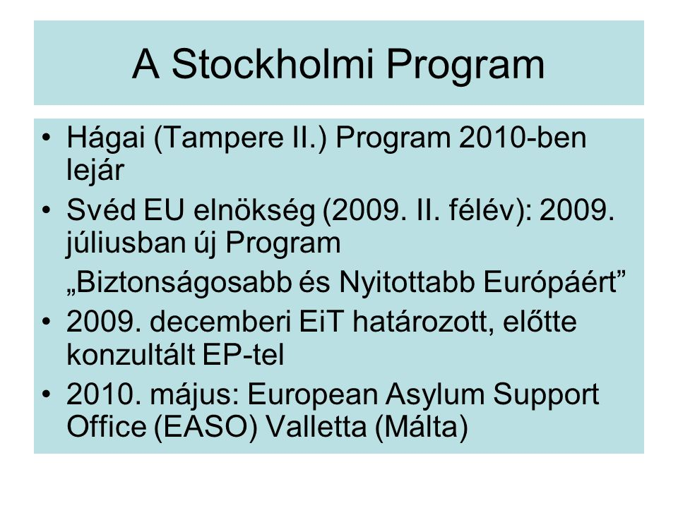 "A Stockholmi Program Hágai (Tampere II.) Program 2010-ben lejár Svéd EU elnökség (2009. II. félév): 2009. júliusban új Program ""Biztonságosabb és Nyit"