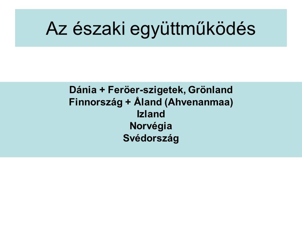 Az északi együttműködés Dánia + Feröer-szigetek, Grönland Finnország + Åland (Ahvenanmaa) Izland Norvégia Svédország