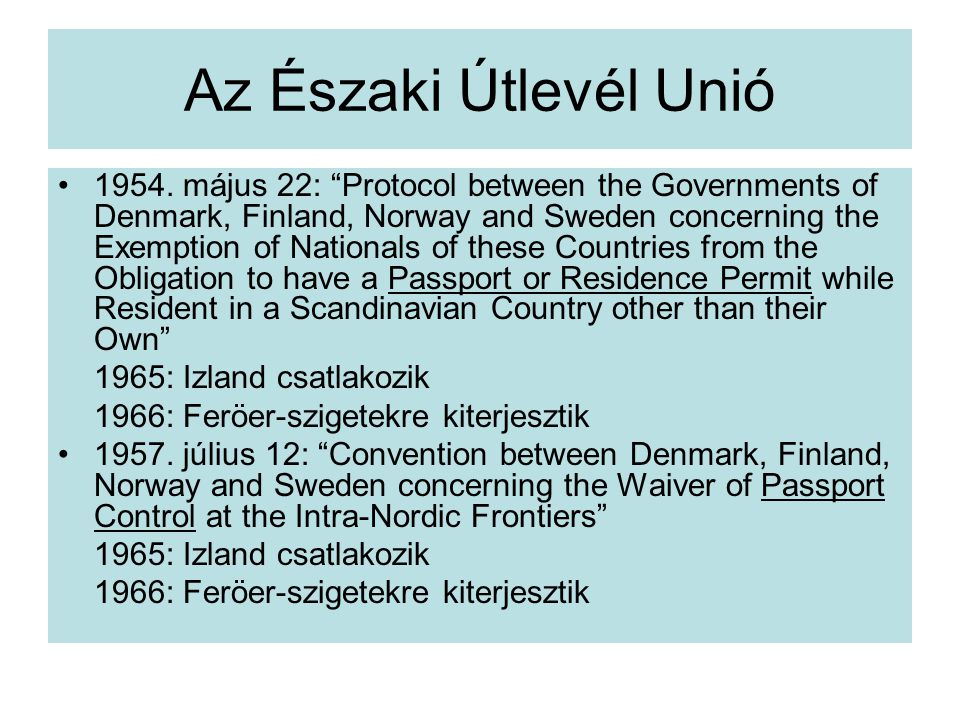 "Az Északi Útlevél Unió 1954. május 22: ""Protocol between the Governments of Denmark, Finland, Norway and Sweden concerning the Exemption of Nationals"