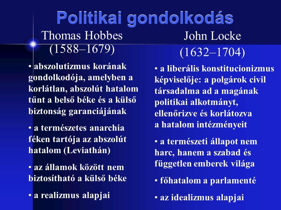 Politikai gondolkodás Thomas Hobbes (1588–1679) John Locke (1632–1704) abszolutizmus korának gondolkodója, amelyben a korlátlan, abszolút hatalom tűnt