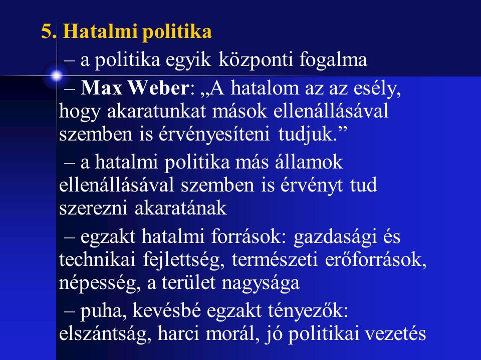 """5. Hatalmi politika – a politika egyik központi fogalma – Max Weber: """"A hatalom az az esély, hogy akaratunkat mások ellenállásával szemben is érvényes"""