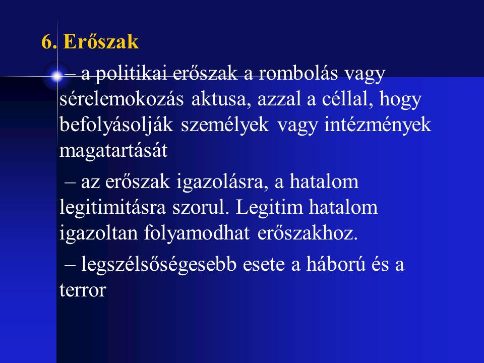 6. Erőszak – a politikai erőszak a rombolás vagy sérelemokozás aktusa, azzal a céllal, hogy befolyásolják személyek vagy intézmények magatartását – az