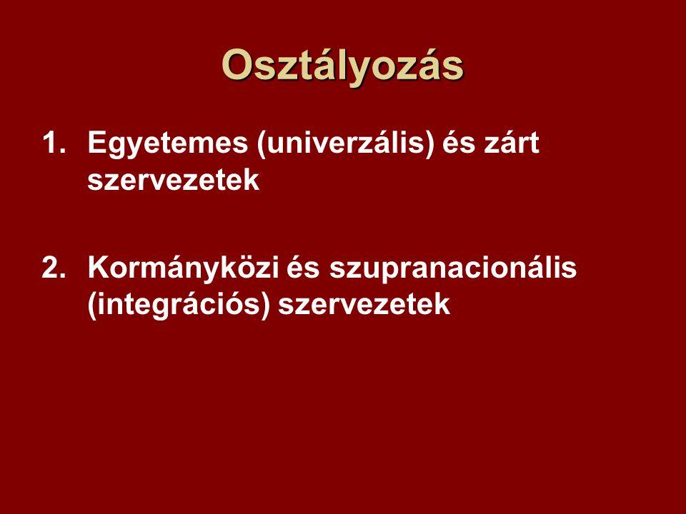 Osztályozás 1.Egyetemes (univerzális) és zárt szervezetek 2.