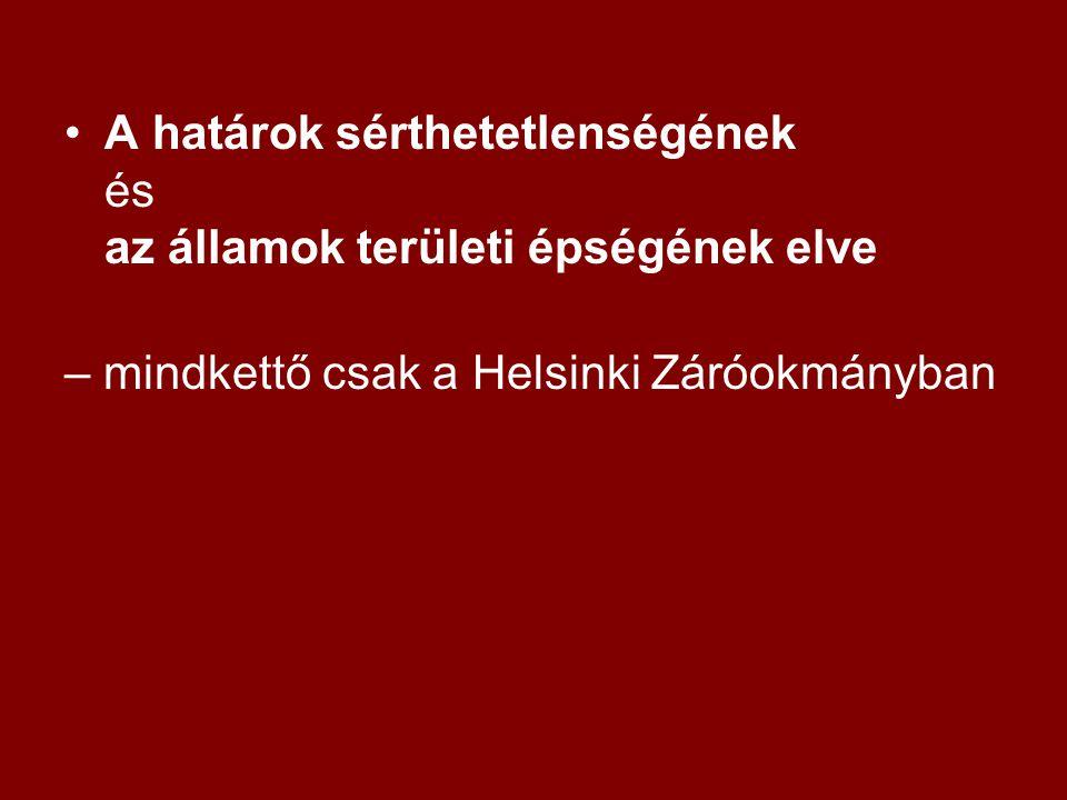 A határok sérthetetlenségének és az államok területi épségének elve – mindkettő csak a Helsinki Záróokmányban