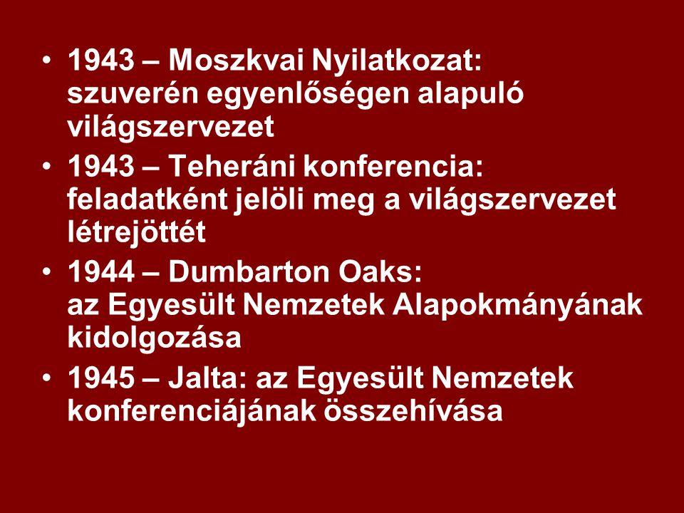 1943 – Moszkvai Nyilatkozat: szuverén egyenlőségen alapuló világszervezet 1943 – Teheráni konferencia: feladatként jelöli meg a világszervezet létrejöttét 1944 – Dumbarton Oaks: az Egyesült Nemzetek Alapokmányának kidolgozása 1945 – Jalta: az Egyesült Nemzetek konferenciájának összehívása