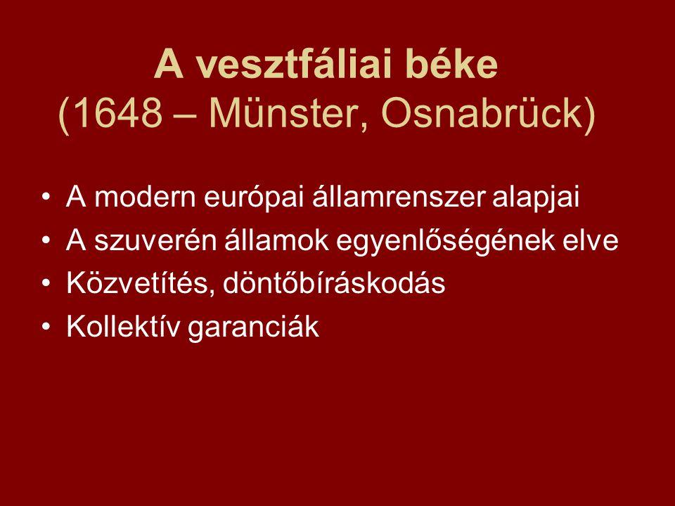 A vesztfáliai béke (1648 – Münster, Osnabrück) A modern európai államrenszer alapjai A szuverén államok egyenlőségének elve Közvetítés, döntőbíráskodás Kollektív garanciák