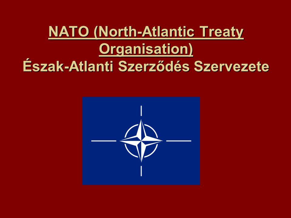 NATO (North-Atlantic Treaty Organisation) Észak-Atlanti Szerződés Szervezete