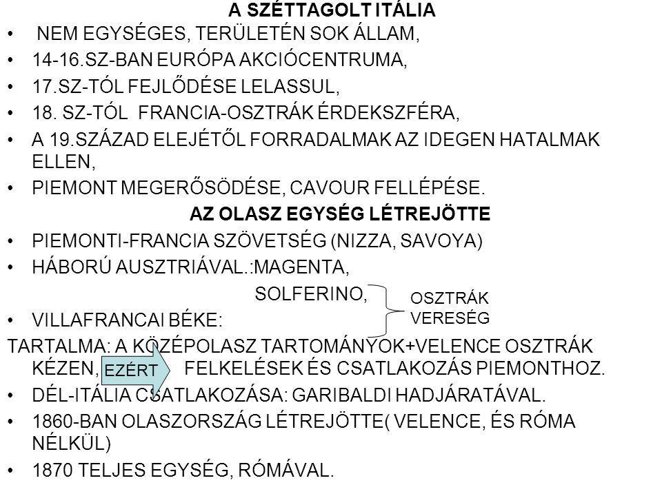 A SZÉTTAGOLT ITÁLIA NEM EGYSÉGES, TERÜLETÉN SOK ÁLLAM, 14-16.SZ-BAN EURÓPA AKCIÓCENTRUMA, 17.SZ-TÓL FEJLŐDÉSE LELASSUL, 18.