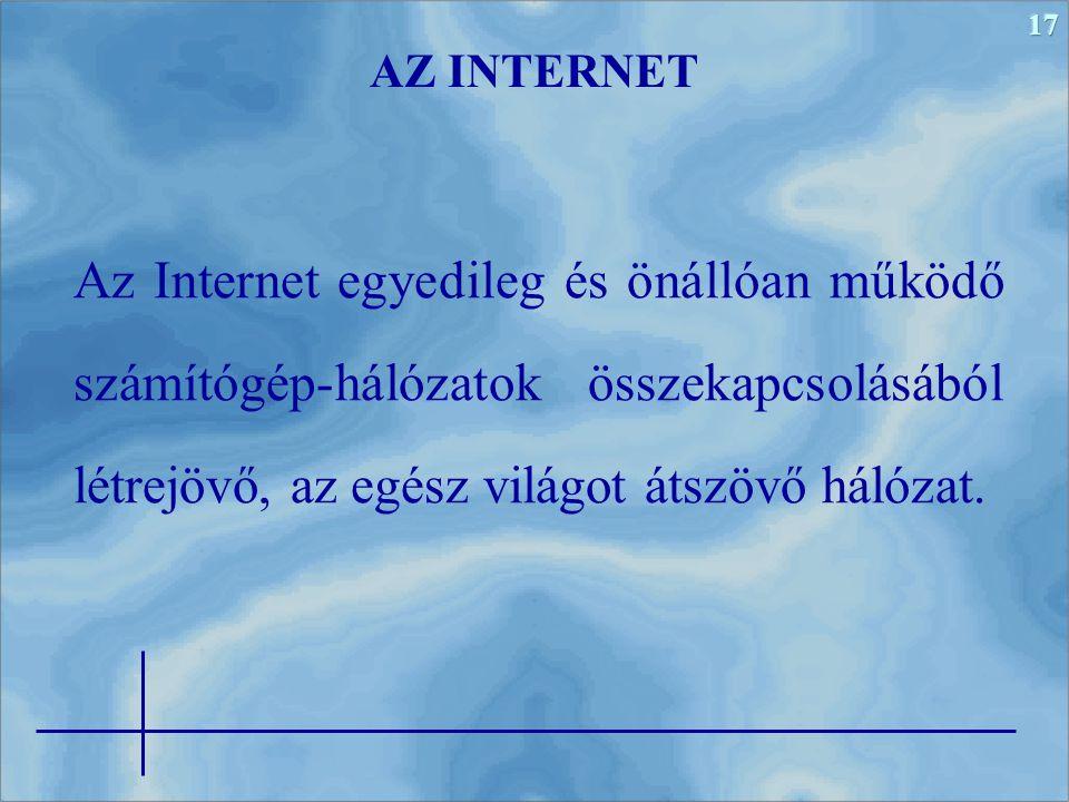 17 Az Internet egyedileg és önállóan működő számítógép-hálózatok összekapcsolásából létrejövő, az egész világot átszövő hálózat. AZ INTERNET