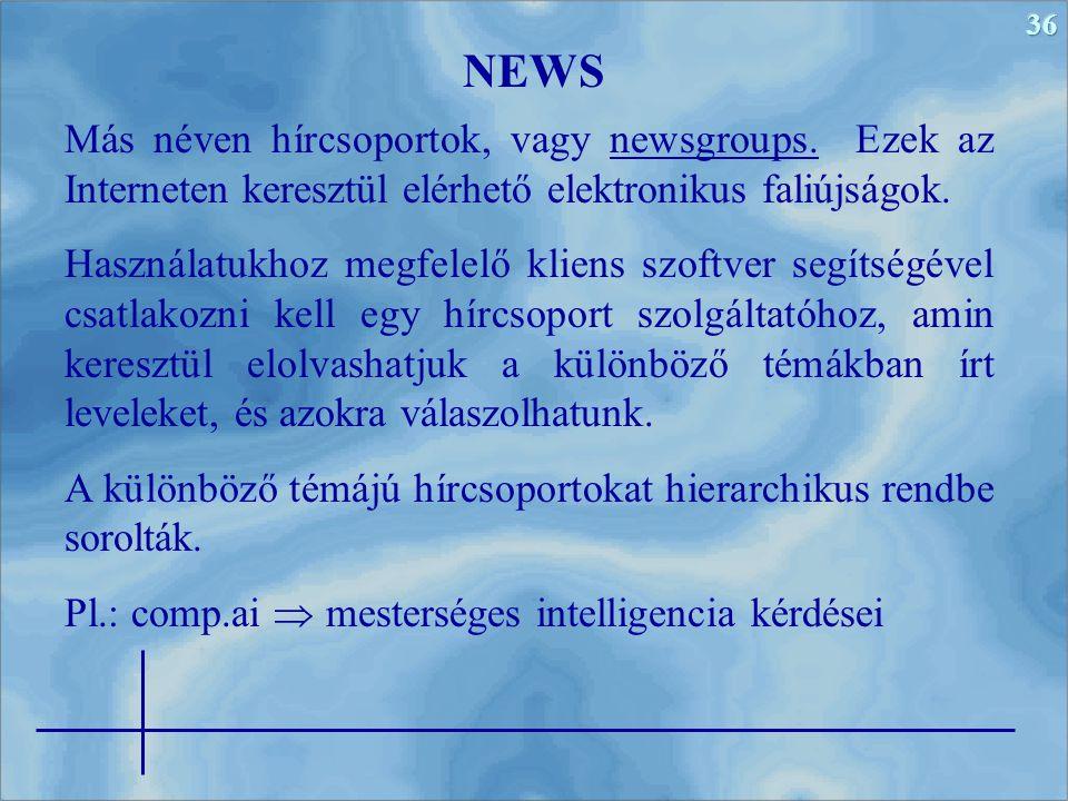 36 Más néven hírcsoportok, vagy newsgroups. Ezek az Interneten keresztül elérhető elektronikus faliújságok. Használatukhoz megfelelő kliens szoftver s