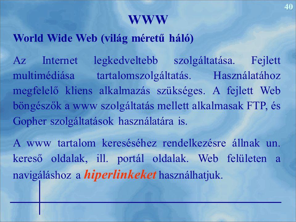 40 World Wide Web (világ méretű háló) Az Internet legkedveltebb szolgáltatása. Fejlett multimédiása tartalomszolgáltatás. Használatához megfelelő klie