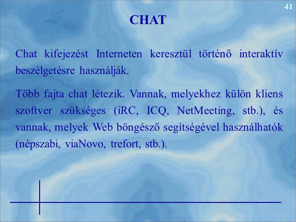 41 Chat kifejezést Interneten keresztül történő interaktív beszélgetésre használják. Több fajta chat létezik. Vannak, melyekhez külön kliens szoftver