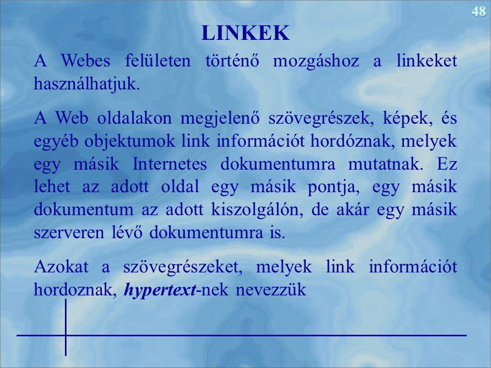 48 A Webes felületen történő mozgáshoz a linkeket használhatjuk. A Web oldalakon megjelenő szövegrészek, képek, és egyéb objektumok link információt h