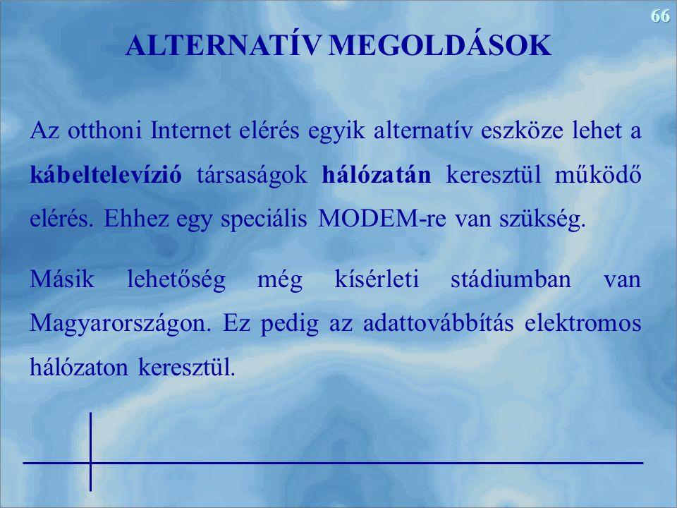 66 Az otthoni Internet elérés egyik alternatív eszköze lehet a kábeltelevízió társaságok hálózatán keresztül működő elérés. Ehhez egy speciális MODEM-