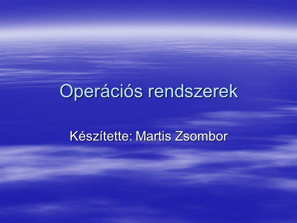 Operációs rendszerek Készítette: Martis Zsombor