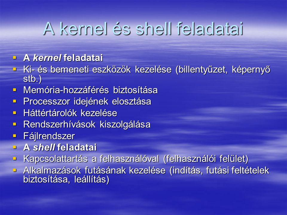 A kernel és shell feladatai  A kernel feladatai  Ki- és bemeneti eszközök kezelése (billentyűzet, képernyő stb.)  Memória-hozzáférés biztosítása 