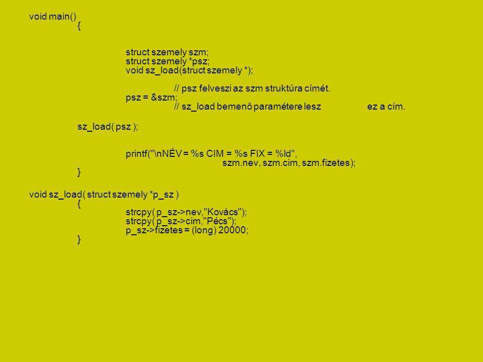 void main() { struct szemely szm; struct szemely *psz; void sz_load(struct szemely *); // psz felveszi az szm struktúra címét. psz = &szm; // sz_load