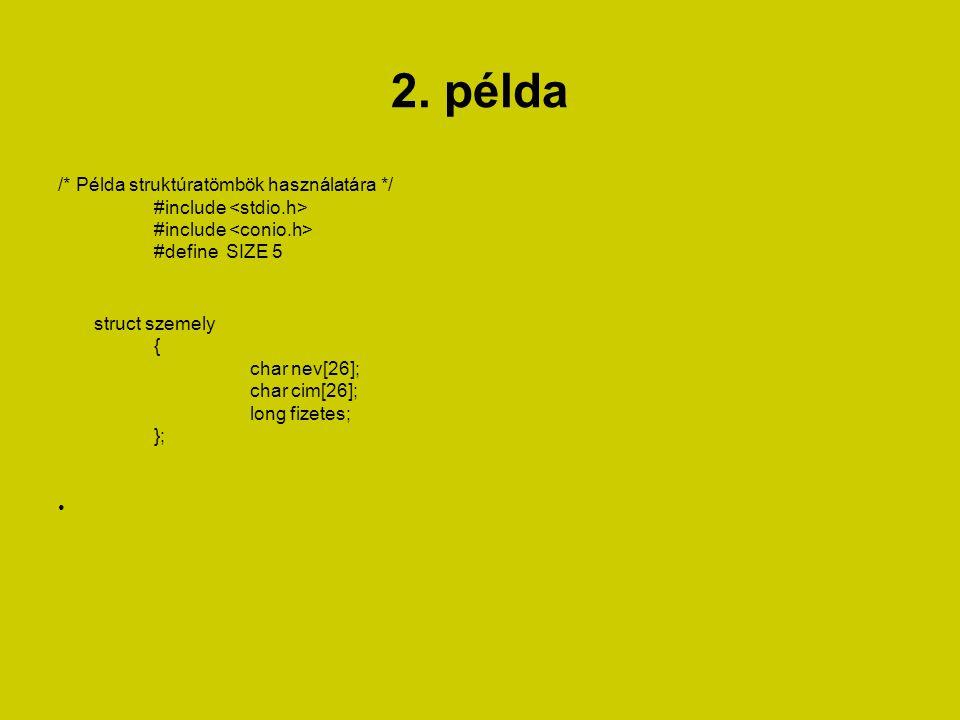 2. példa /* Példa struktúratömbök használatára */ #include #include #define SIZE 5 struct szemely { char nev[26]; char cim[26]; long fizetes; };