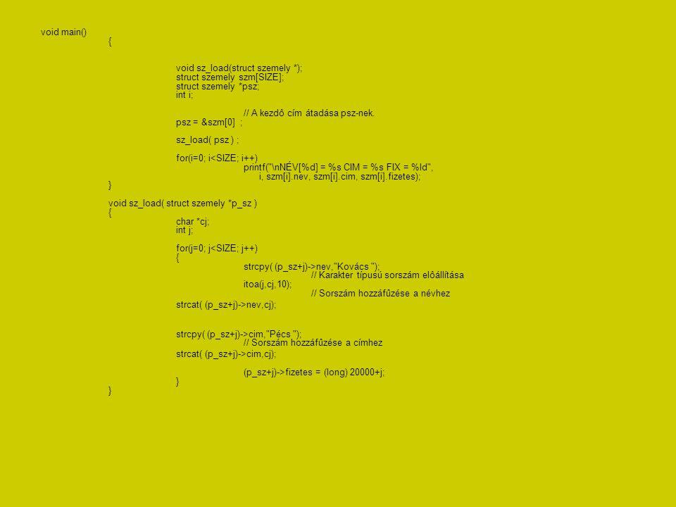 void main() { void sz_load(struct szemely *); struct szemely szm[SIZE]; struct szemely *psz; int i; // A kezdô cím átadása psz-nek. psz = &szm[0] ; sz