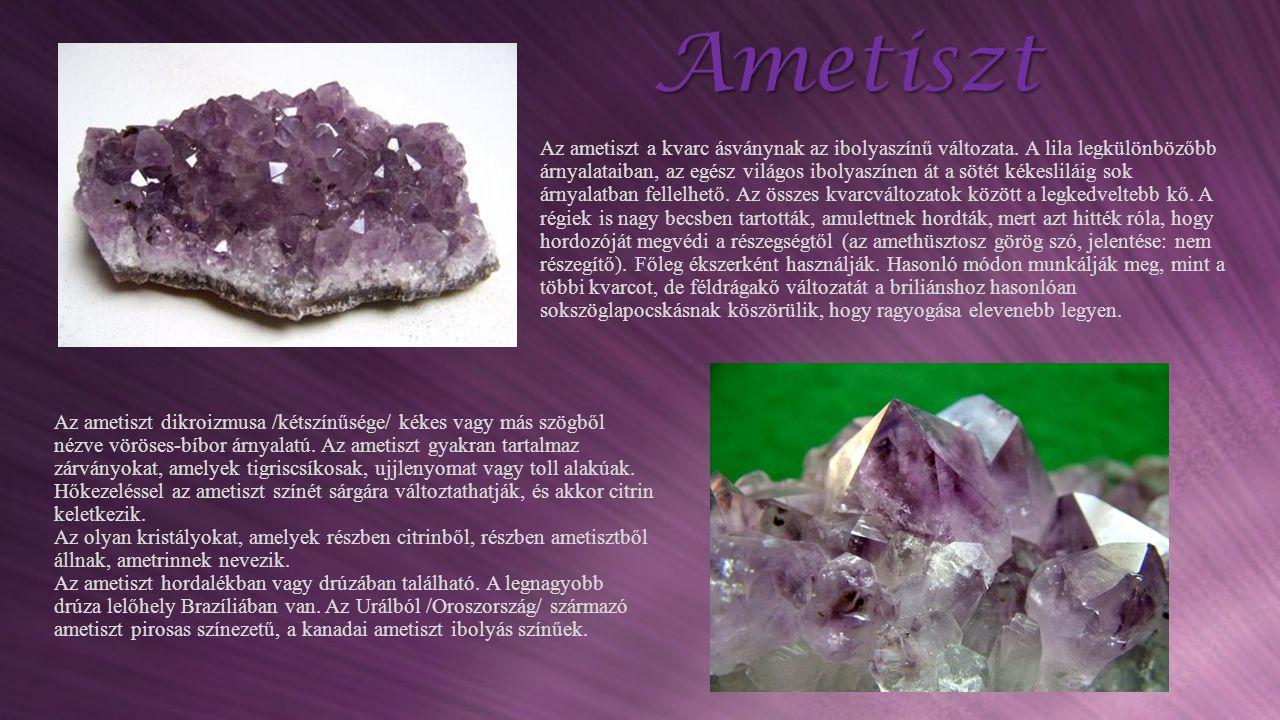 Ametiszt Az ametiszt a kvarc ásványnak az ibolyaszínű változata. A lila legkülönbözőbb árnyalataiban, az egész világos ibolyaszínen át a sötét kékesli