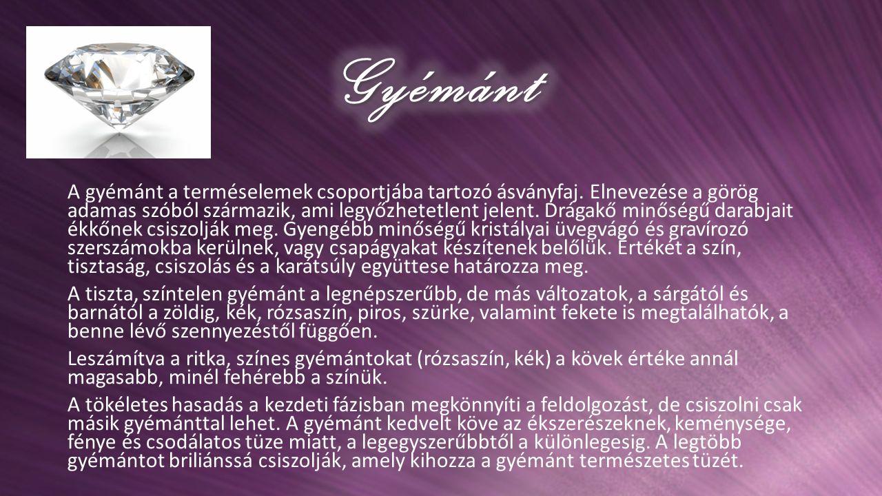A gyémánt a terméselemek csoportjába tartozó ásványfaj. Elnevezése a görög adamas szóból származik, ami legyőzhetetlent jelent. Drágakő minőségű darab