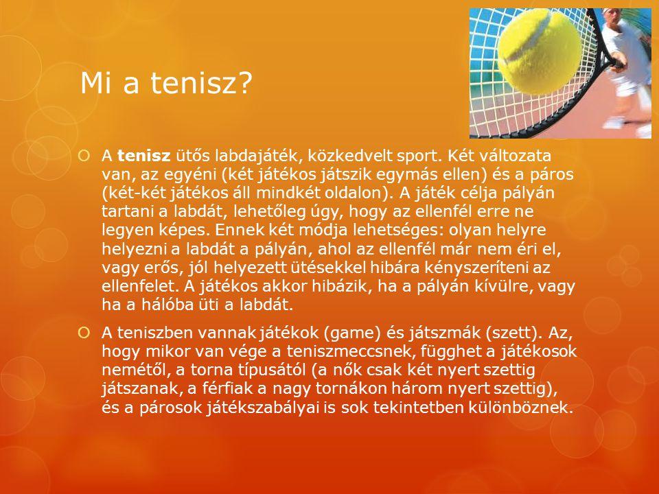 Mi a tenisz?  A tenisz ütős labdajáték, közkedvelt sport. Két változata van, az egyéni (két játékos játszik egymás ellen) és a páros (két-két játékos