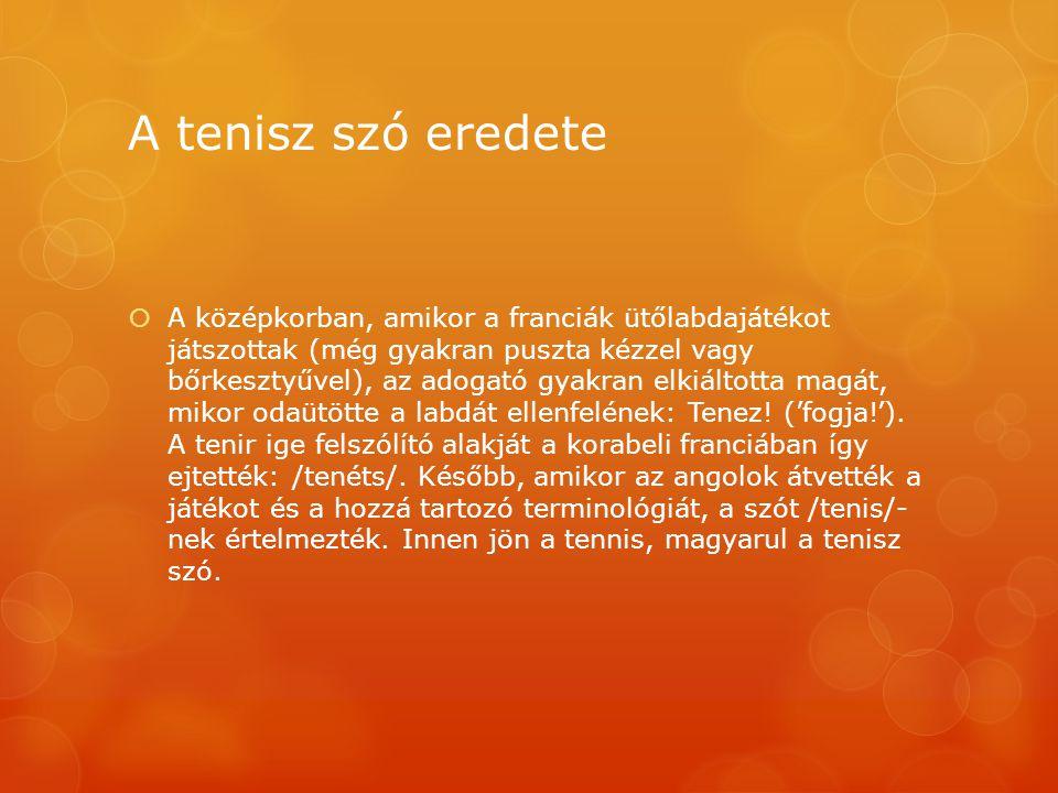 A tenisz szó eredete  A középkorban, amikor a franciák ütőlabdajátékot játszottak (még gyakran puszta kézzel vagy bőrkesztyűvel), az adogató gyakran
