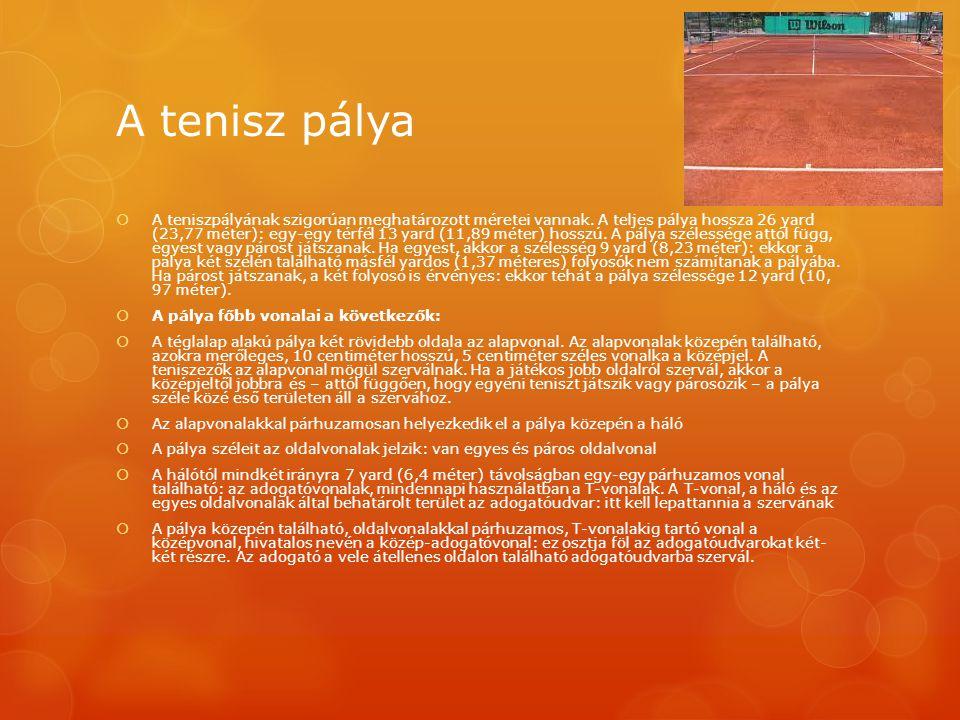 A tenisz pálya  A teniszpályának szigorúan meghatározott méretei vannak. A teljes pálya hossza 26 yard (23,77 méter): egy-egy térfél 13 yard (11,89 m