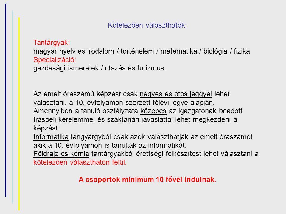 Kötelezően választhatók: Tantárgyak: magyar nyelv és irodalom / történelem / matematika / biológia / fizika Specializáció: gazdasági ismeretek / utazá