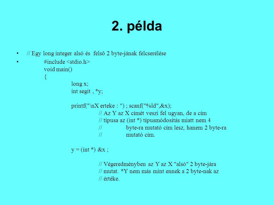 2. példa // Egy long integer alsó és felsô 2 byte-jának felcserélése #include void main() { long x; int segit, *y; printf(