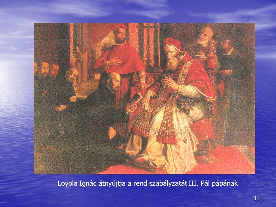 11 Loyola Ignác átnyújtja a rend szabályzatát III. Pál pápának