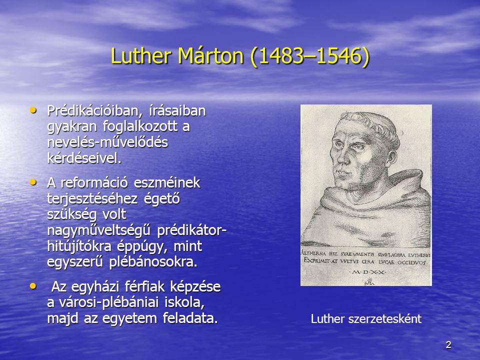 2 Luther Márton (1483–1546) Prédikációiban, írásaiban gyakran foglalkozott a nevelés-művelődés kérdéseivel. Prédikációiban, írásaiban gyakran foglalko